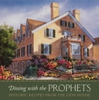 Dining with the Prophets: Historic Recipes from the Lion House by Lion House