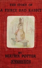 Story of a Fierce Bad Rabbit (Illustrated) by Beatrix Potter