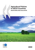 Agricultural Policies in OECD Countries 2009: Monitoring and Evaluation by Collective
