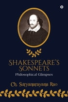 Shakespeare's Sonnets: Philosophical Glimpses by Ch. Suryanarayana Rao