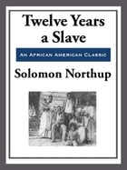 Twelve Years a Slave (With the Original Illustrations) by Solomon Northup