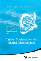 Physics, Mathematics, and All that Quantum Jazz: Proceedings of the Summer Workshop by Shu Tanaka