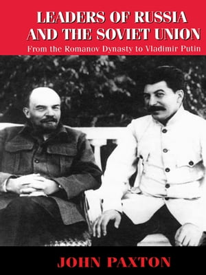 Leaders of Russia and the Soviet Union From the Romanov Dynasty to Vladimir Putin