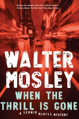Book When the Thrill Is Gone: A Leonid McGill Mystery by Walter Mosley