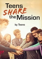 Teens Share the Mission by The Daughters of St. Paul