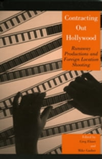 Contracting Out Hollywood: Runaway Productions and Foreign Location Shooting