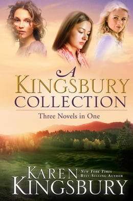 Book A Kingsbury Collection: Three Novels in One: Where Yesterday Lives, When Joy Came to Stay, On Every… by Karen Kingsbury