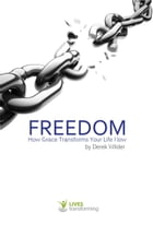 Freedom: How Grace Transforms Your Life Now by Derek Wilder