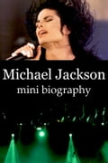 Michael Jackson Mini Biography 91bda53c-4e53-4533-99b1-ffc6910baf8d
