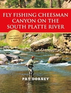 Fly Fishing Cheesman Canyon on the South Platte River by Pat Dorsey