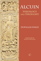 Alcuin: Theology and Thought by Douglas Dales