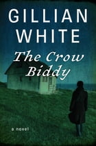 The Crow Biddy: A Novel by Gillian White