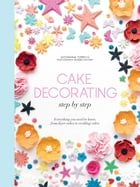Cake decorating step by step: Simple instructions for gorgeous cakes, cupcakes and cookies by Giovanna Torrico