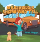 Marigold's Show and Tell by Anne Plagge