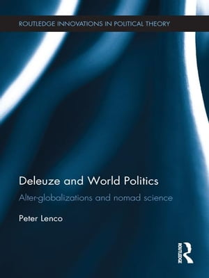 Deleuze and World Politics Alter-Globalizations and Nomad Science