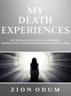 My Death Experiences: Accounts of a Preacher's 18 Apocalyptic Encounter with Death, Heaven & Hell by Zion Odum
