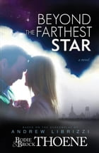 Beyond the Farthest Star: A Novel by Bodie and Brock Thoene
