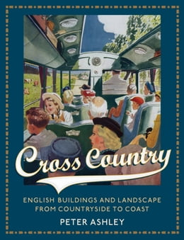 Book Cross Country: English Buildings and Landscape From Countryside to Coast by Peter Ashley
