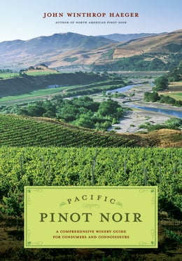 Book Pacific Pinot Noir: A Comprehensive Winery Guide for Consumers and Connoisseurs by Haeger, John Winthrop