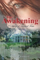 The Awakening: A Story of Twisted Fate by Stacy Benton