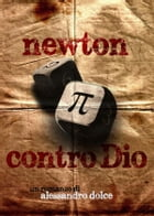 Newton contro Dio by Alessandro Dolce