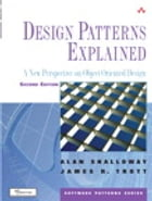 Design Patterns Explained: A New Perspective on Object-Oriented Design: A New Perspective on Object-Oriented Design by Alan Shalloway