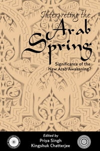 Interpreting the Arab Spring: Significance of the New Arab Awakening ?: Significance of the New…
