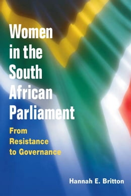 Book Women in the South African Parliament: FROM RESISTANCE TO GOVERNANCE by Hannah Britton