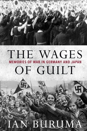 The Wages of Guilt: Memories of War in Germany and Japan by Ian Buruma