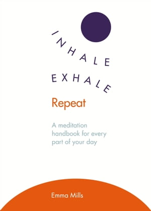 Inhale · Exhale · Repeat A meditation handbook for every part of your day