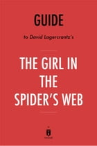 Guide to David Lagercrantz's The Girl in the Spider's Web by Instaread by Instaread