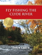 Fly Fishing the Clyde River by Chris Lynch