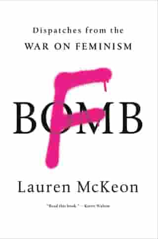F-Bomb: Dispatches from the War on Feminism by Lauren McKeon
