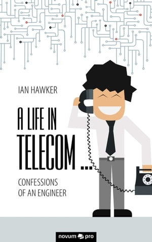 A Life in Telecom...: Confessions of an Engineer