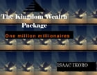 The Kingdom Wealth Package: one million millionaire by Isaac Ikoro
