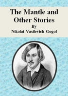 The Mantle and Other Stories by Nikolai Vasilevich Gogol