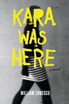 Kara Was Here: A Novel