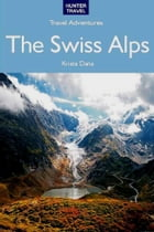 The Swiss Alps Travel Adventures by Kimberly  Rinker