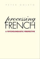 Processing French: A Psycholinguistic Perspective by Peter Golato