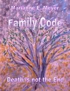 Family Code: Death Is Not The End by Marianne E. Meyer