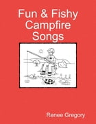 Fun & Fishy Campfire Songs by Renee Gregory