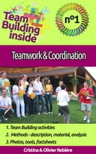 Team Building inside #1 - teamwork & coordination: Create and Live the team spirit! by Olivier Rebiere