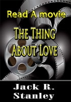The Thing About Love by Jack R. Stanley