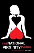 The National Virginity Pledge: Short Stories and Other Lies by Barry Graham