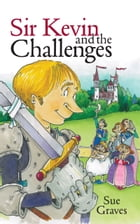 Sir Kevin and the Challenges by Sue Graves