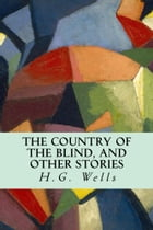 The Country of the Blind, And Other Stories by H.G. Wells
