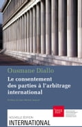 Le consentement des parties à l'arbitrage international 2322320f-605d-41b8-8fb7-f2aa4e275fcb