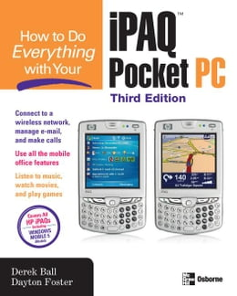Book How to Do Everything with Your iPAQ Pocket PC, Third Edition by Ball, Derek