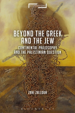 Continental Philosophy and the Palestinian Question Beyond the Jew and the Greek