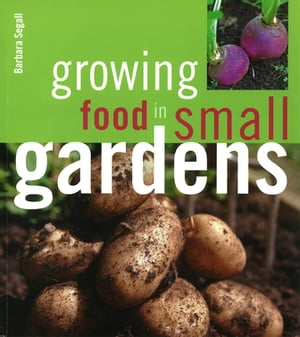 Growing Food in Small Gardens by Barbara Segall